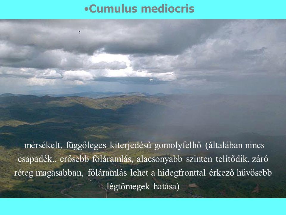 Cumulus mediocris mérsékelt, függőleges kiterjedésű gomolyfelhő (általában nincs csapadék., erősebb föláramlás, alacsonyabb szinten telítődik, záró réteg magasabban, föláramlás lehet a hidegfronttal érkező hűvösebb légtömegek hatása)