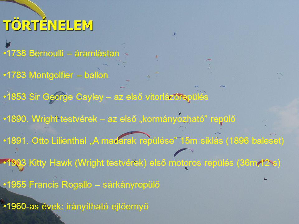 """TÖRTÉNELEM 1738 Bernoulli – áramlástan 1783 Montgolfier – ballon 1853 Sir George Cayley – az első vitorlázórepülés 1890. Wright testvérek – az első """"k"""