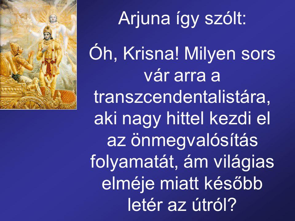 Arjuna így szólt: Óh, Krisna.