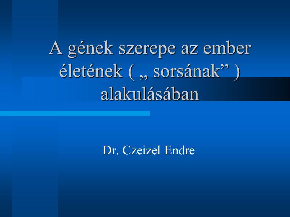 """A gének szerepe az ember életének ( """" sorsának"""" ) alakulásában Dr. Czeizel Endre"""