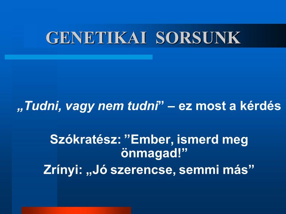 """GENETIKAI SORSUNK """"Tudni, vagy nem tudni"""" – ez most a kérdés Szókratész: """"Ember, ismerd meg önmagad!"""" Zrínyi: """"Jó szerencse, semmi más"""""""