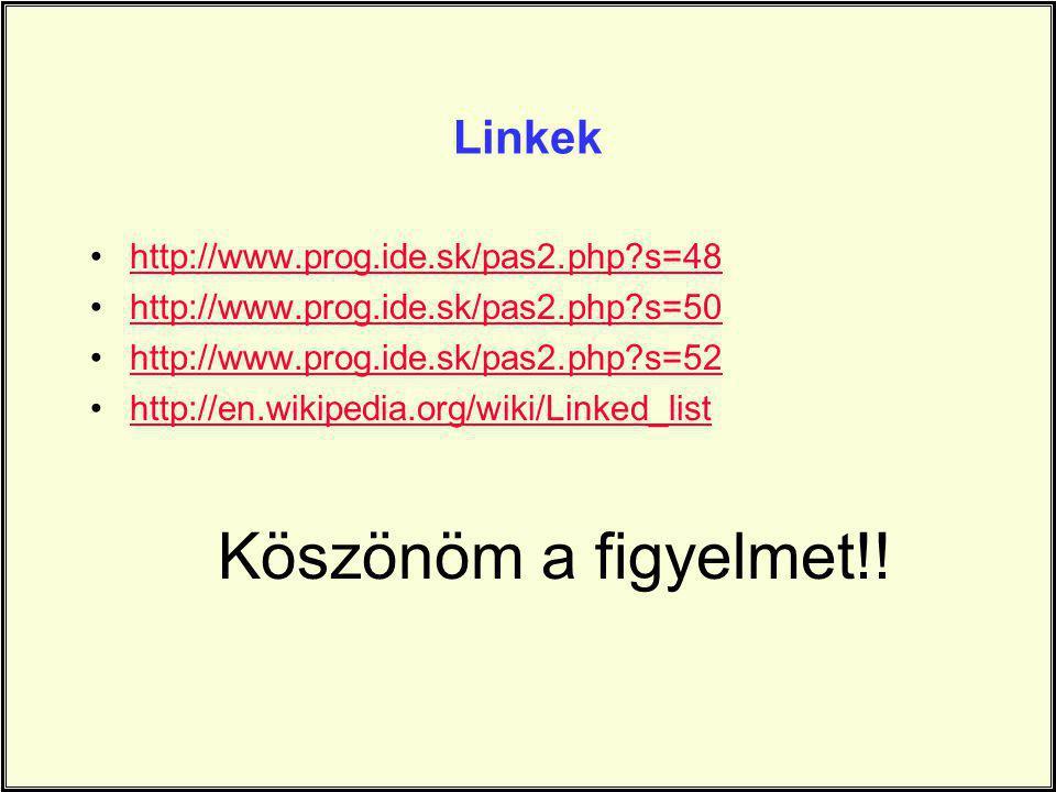 Linkek http://www.prog.ide.sk/pas2.php?s=48 http://www.prog.ide.sk/pas2.php?s=50 http://www.prog.ide.sk/pas2.php?s=52 http://en.wikipedia.org/wiki/Lin