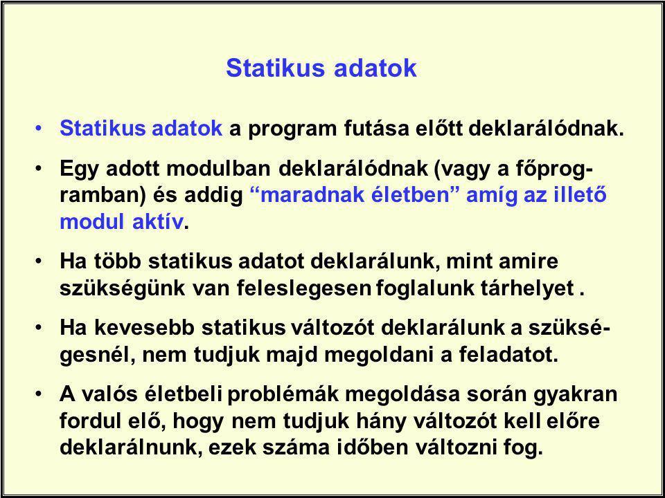 """Statikus adatok Statikus adatok a program futása előtt deklarálódnak. Egy adott modulban deklarálódnak (vagy a főprog- ramban) és addig """"maradnak élet"""