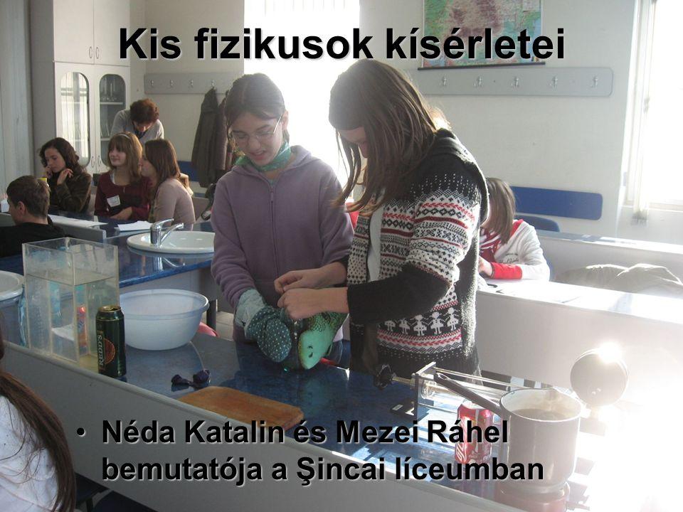 Kis fizikusok kísérletei Néda Katalin és Mezei Ráhel bemutatója a Şincai líceumbanNéda Katalin és Mezei Ráhel bemutatója a Şincai líceumban
