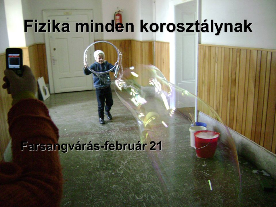 Fizika minden korosztálynak Farsangvárás-február 21