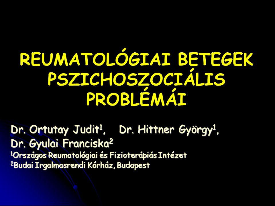 REUMATOLÓGIAI BETEGEK PSZICHOSZOCIÁLIS PROBLÉMÁI Dr. Ortutay Judit 1, Dr. Hittner György 1, Dr. Gyulai Franciska 2 1 Országos Reumatológiai és Fiziote