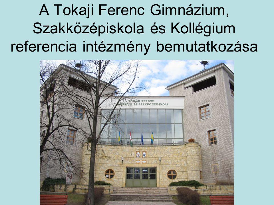 A Tokaji Ferenc Gimnázium, Szakközépiskola és Kollégium referencia intézmény bemutatkozása
