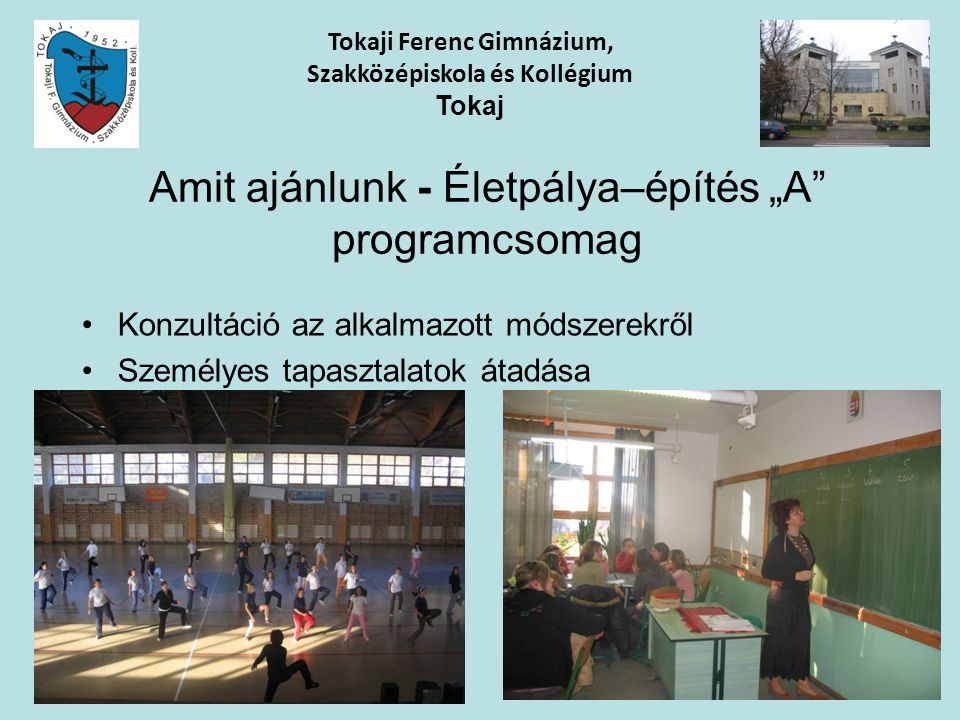 Konzultáció az alkalmazott módszerekről Személyes tapasztalatok átadása Tokaji Ferenc Gimnázium, Szakközépiskola és Kollégium Tokaj Amit ajánlunk - Él