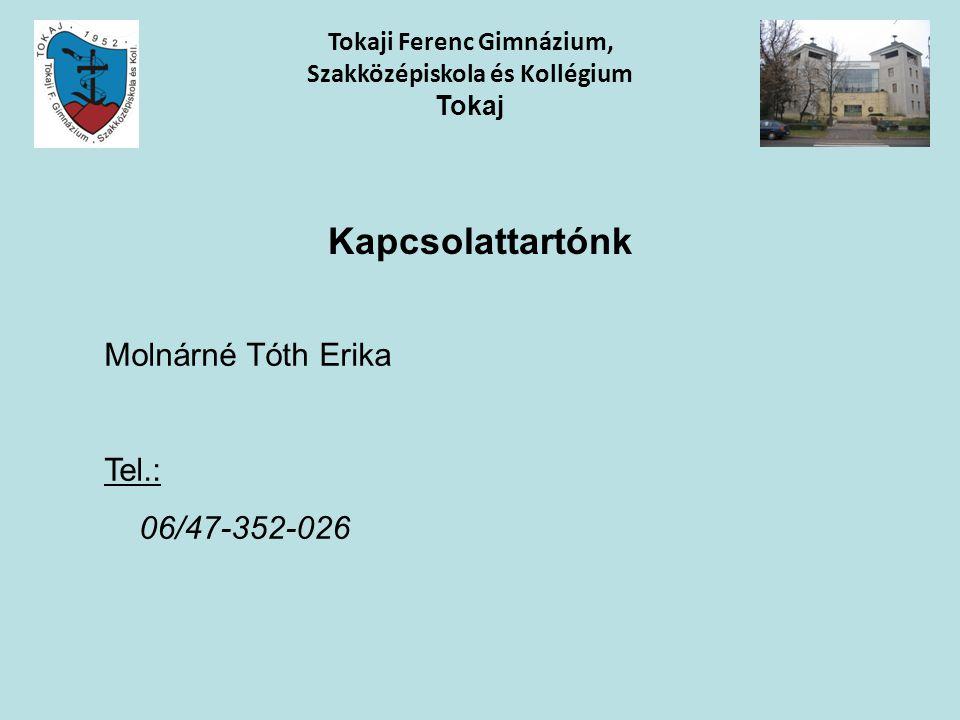 Kapcsolattartónk Tokaji Ferenc Gimnázium, Szakközépiskola és Kollégium Tokaj Molnárné Tóth Erika Tel.: 06/47-352-026