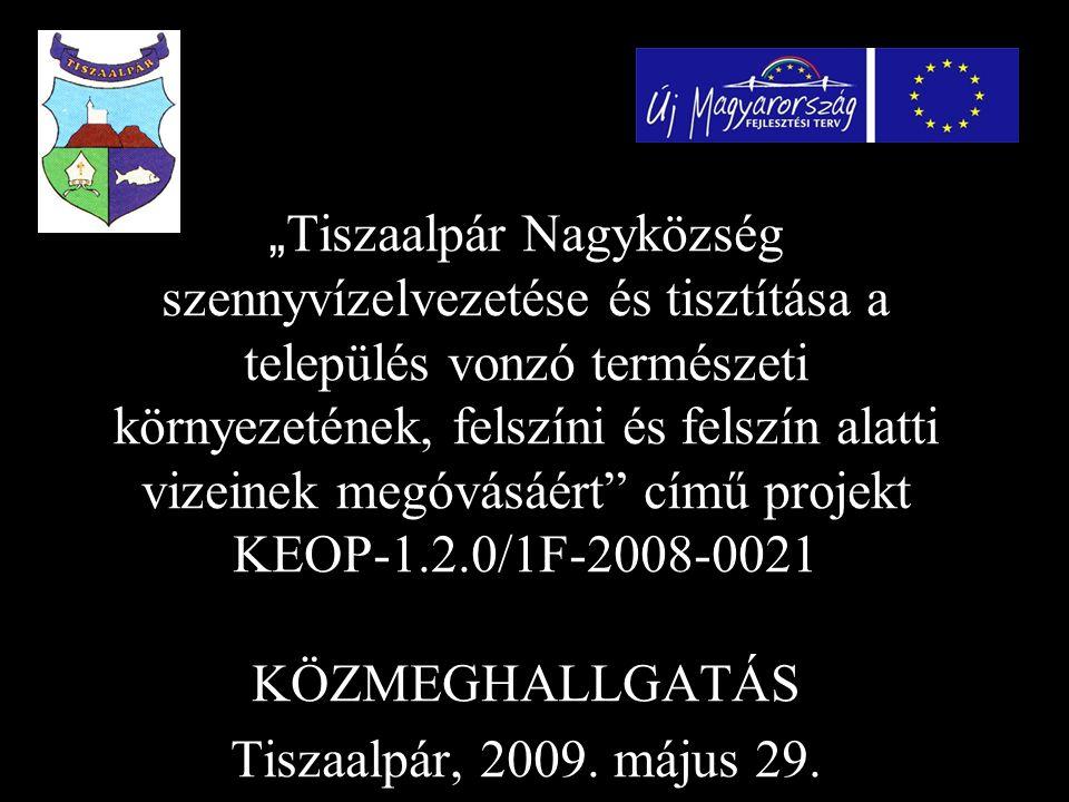 """"""" Tiszaalpár Nagyközség szennyvízelvezetése és tisztítása a település vonzó természeti környezetének, felszíni és felszín alatti vizeinek megóvásáért című projekt KEOP-1.2.0/1F-2008-0021 KÖZMEGHALLGATÁS Tiszaalpár, 2009."""