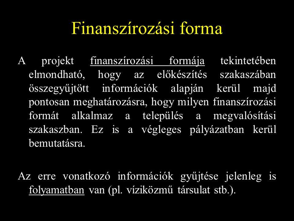 Finanszírozási forma A projekt finanszírozási formája tekintetében elmondható, hogy az előkészítés szakaszában összegyűjtött információk alapján kerül majd pontosan meghatározásra, hogy milyen finanszírozási formát alkalmaz a település a megvalósítási szakaszban.