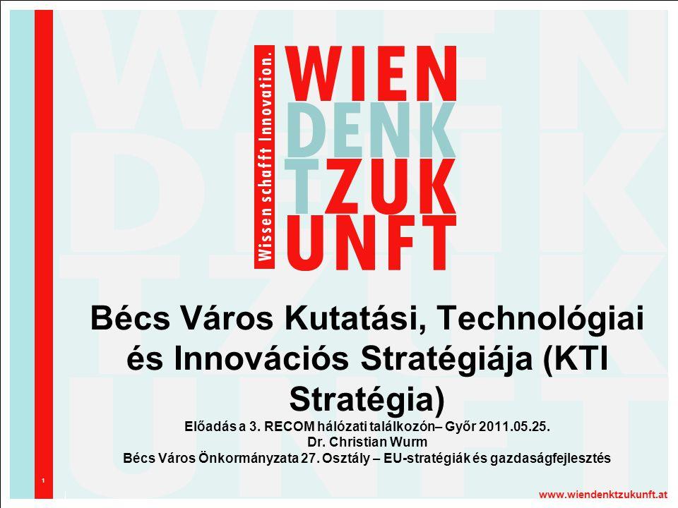www.wiendenktzukunft.at 1 Bécs Város Kutatási, Technológiai és Innovációs Stratégiája (KTI Stratégia) Előadás a 3.