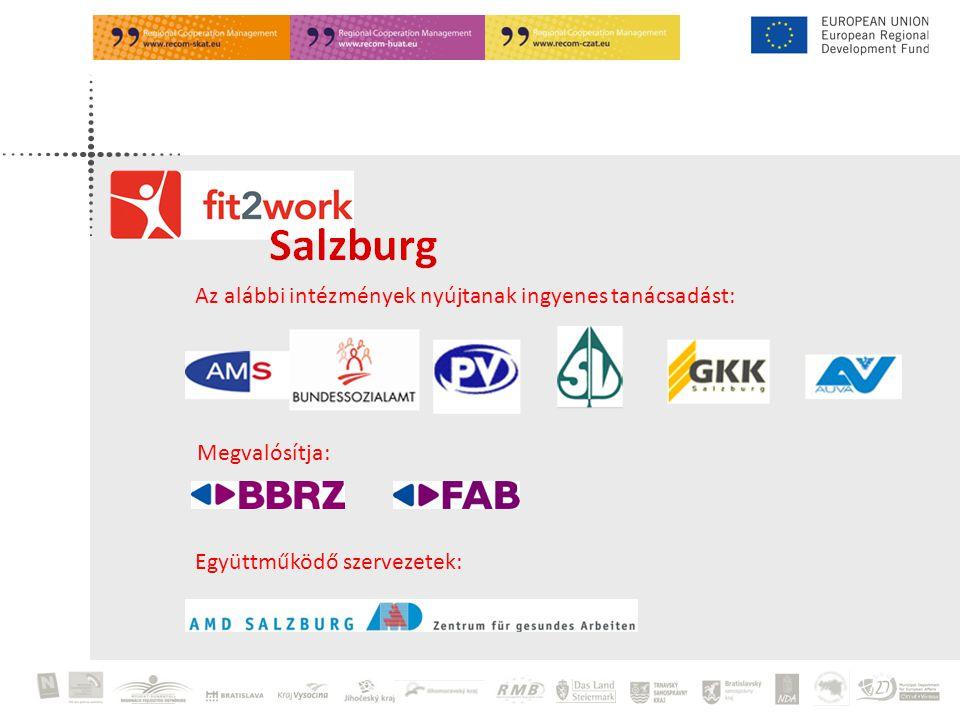 Fit2Work Salzburg: Hotline: 0662 / 88 24 64-1290 info@salzburg.fit2work.at www.fit2work.at A projekt vezetése: Frau Mag.
