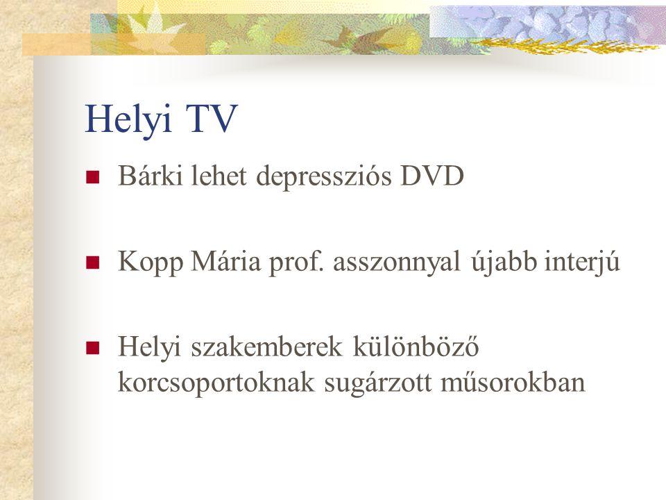 Helyi TV Bárki lehet depressziós DVD Kopp Mária prof. asszonnyal újabb interjú Helyi szakemberek különböző korcsoportoknak sugárzott műsorokban