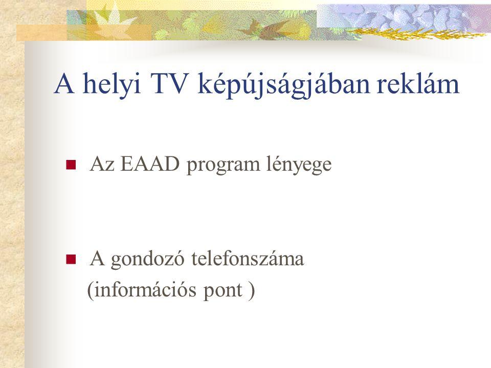 A helyi TV képújságjában reklám Az EAAD program lényege A gondozó telefonszáma (információs pont )