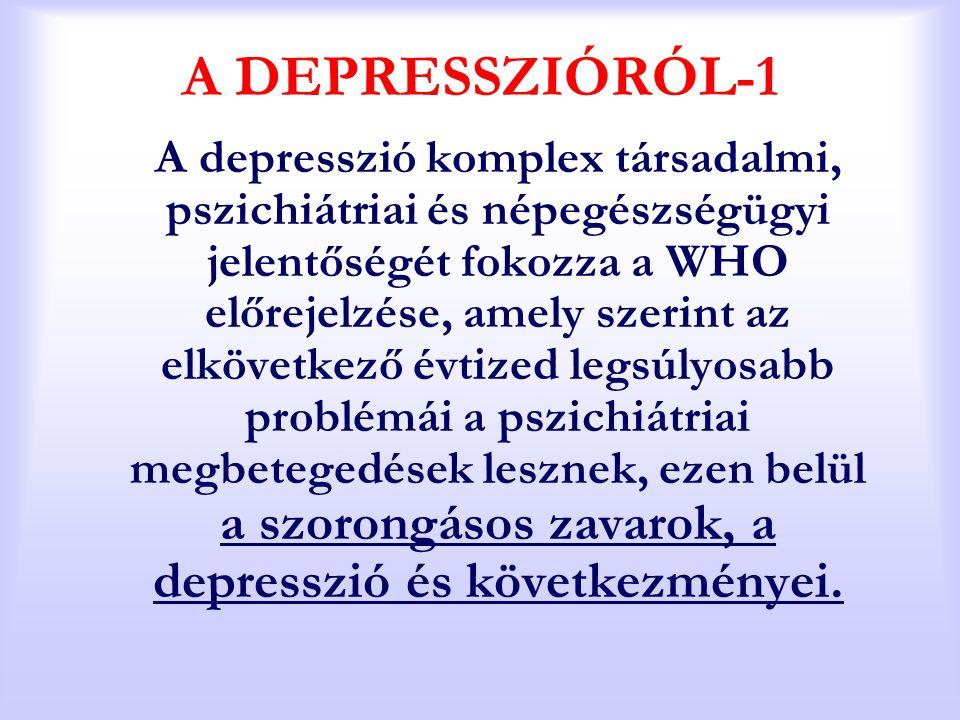 A DEPRESSZIÓRÓL-1 A depresszió komplex társadalmi, pszichiátriai és népegészségügyi jelentőségét fokozza a WHO előrejelzése, amely szerint az elkövetk