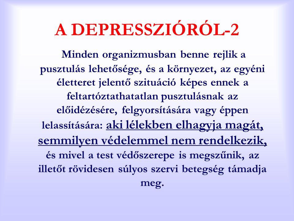A DEPRESSZIÓRÓL-2 Minden organizmusban benne rejlik a pusztulás lehetősége, és a környezet, az egyéni életteret jelentő szituáció képes ennek a feltar