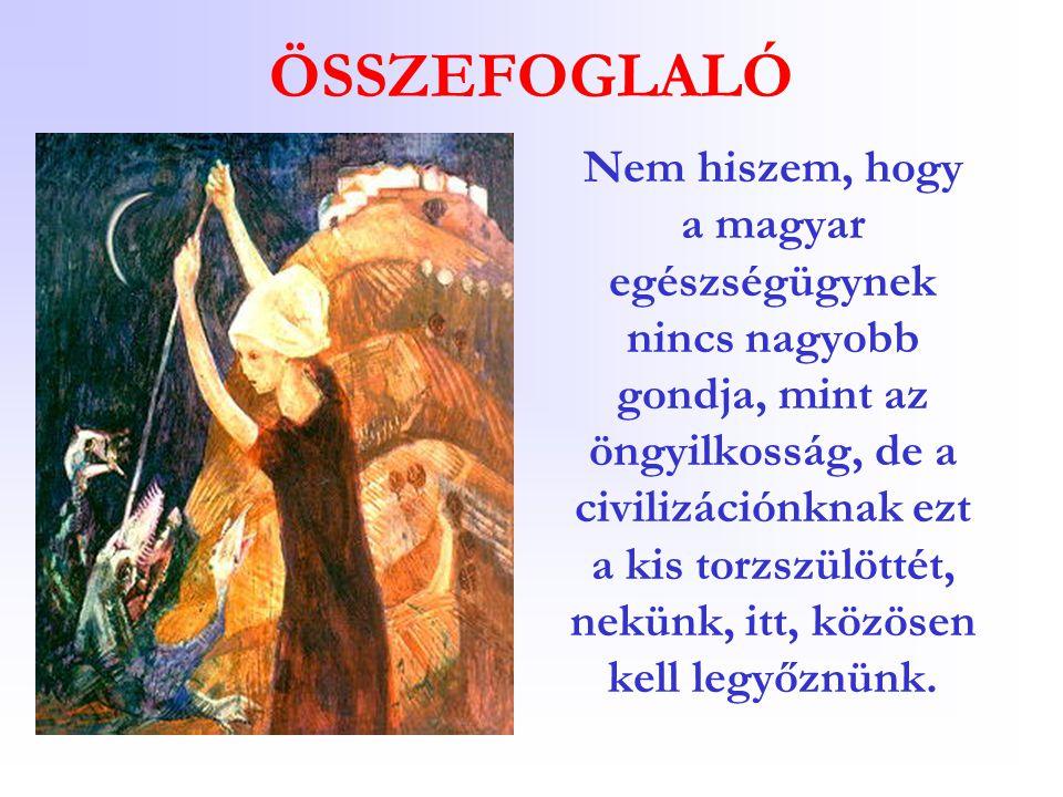 ÖSSZEFOGLALÓ Nem hiszem, hogy a magyar egészségügynek nincs nagyobb gondja, mint az öngyilkosság, de a civilizációnknak ezt a kis torzszülöttét, nekün