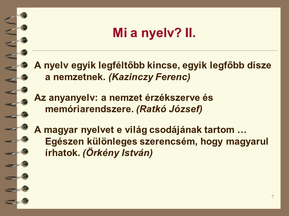 7 Mi a nyelv. II. A nyelv egyik legféltőbb kincse, egyik legfőbb dísze a nemzetnek.