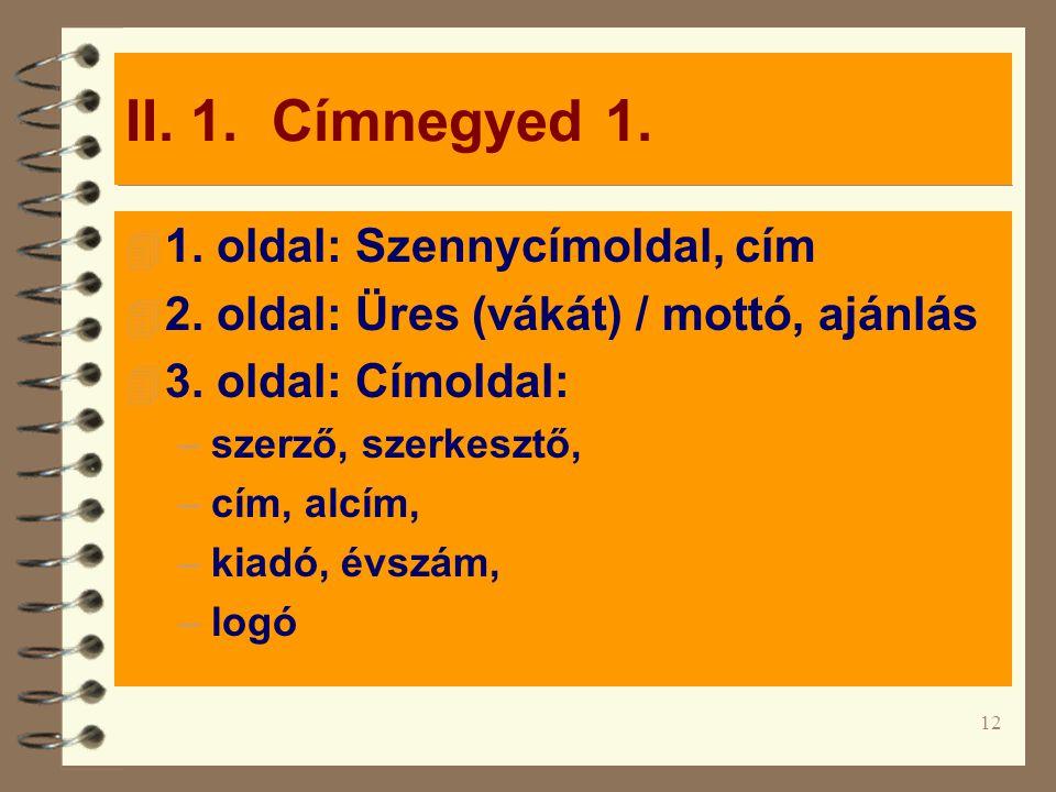 12 II.1. Címnegyed 1. 4 1. oldal: Szennycímoldal, cím 4 2.