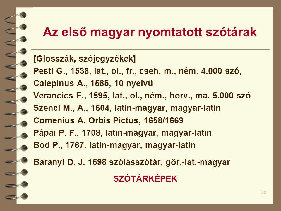 20 Az első magyar nyomtatott szótárak [Glosszák, szójegyzékek] Pesti G., 1538, lat., ol., fr., cseh, m., ném.