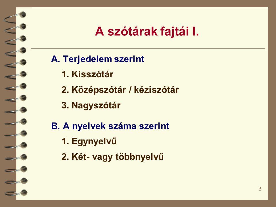 5 A szótárak fajtái I.A. Terjedelem szerint 1. Kisszótár 2.