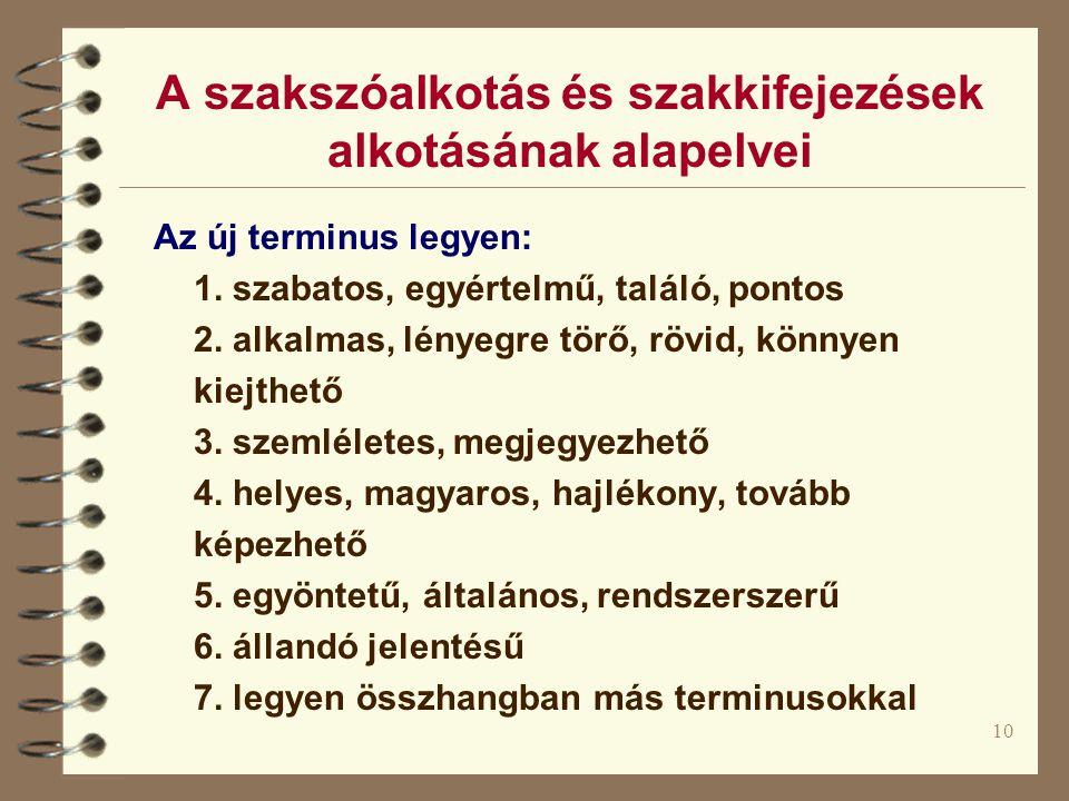10 A szakszóalkotás és szakkifejezések alkotásának alapelvei Az új terminus legyen: 1. szabatos, egyértelmű, találó, pontos 2. alkalmas, lényegre törő