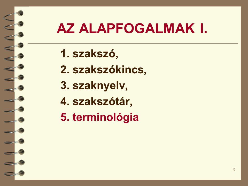 3 AZ ALAPFOGALMAK I. 1. szakszó, 2. szakszókincs, 3. szaknyelv, 4. szakszótár, 5. terminológia