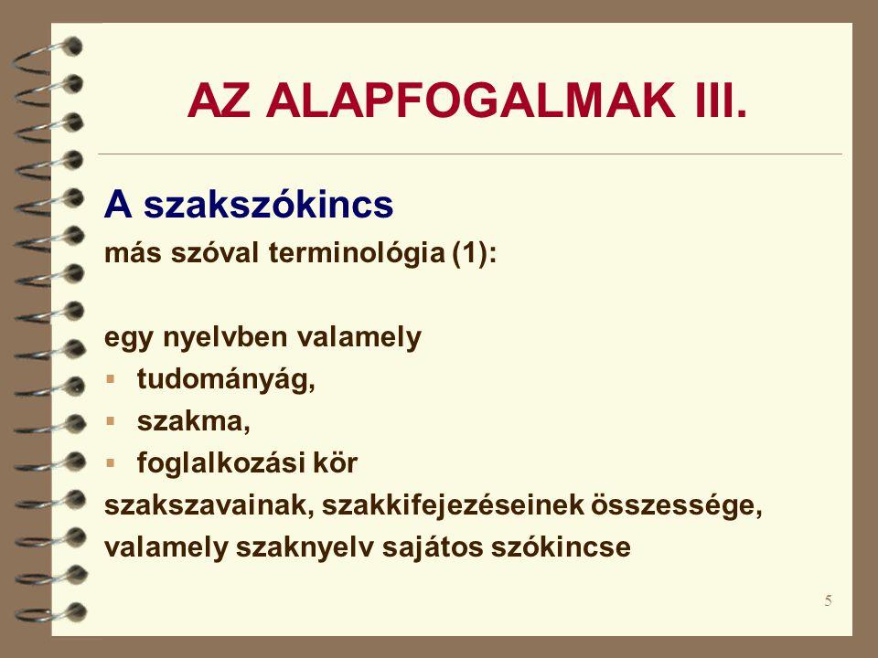 5 AZ ALAPFOGALMAK III. A szakszókincs más szóval terminológia (1): egy nyelvben valamely  tudományág,  szakma,  foglalkozási kör szakszavainak, sza