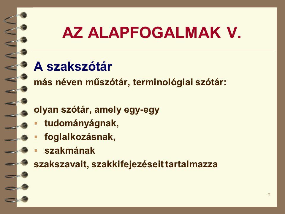 7 AZ ALAPFOGALMAK V. A szakszótár más néven műszótár, terminológiai szótár: olyan szótár, amely egy-egy  tudományágnak,  foglalkozásnak,  szakmának