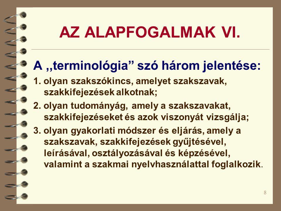 8 AZ ALAPFOGALMAK VI.A,,terminológia szó három jelentése: 1.