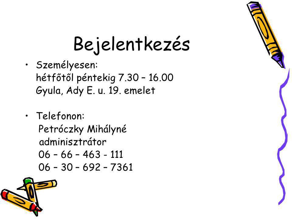 Bejelentkezés Személyesen: hétfőtől péntekig 7.30 – 16.00 Gyula, Ady E. u. 19. emelet Telefonon: Petróczky Mihályné adminisztrátor 06 – 66 – 463 - 111