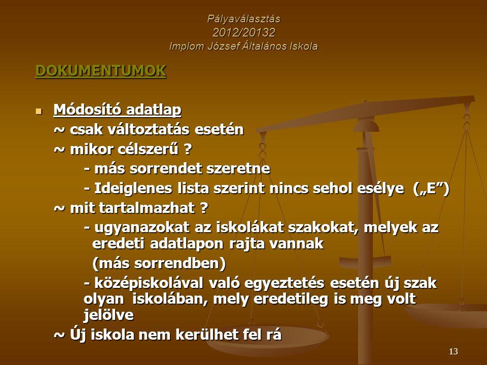 13 Pályaválasztás 2012/20132 Implom József Általános Iskola DOKUMENTUMOK Módosító adatlap Módosító adatlap ~ csak változtatás esetén ~ mikor célszerű
