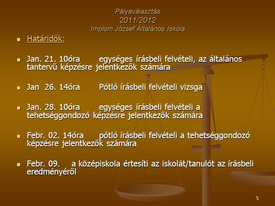6 Pályaválasztás 2011/2012 Implom József Általános Iskola Határidők Határidők Febr: - Az iskolavezetés a rendeletben megadott határidőre (2009.