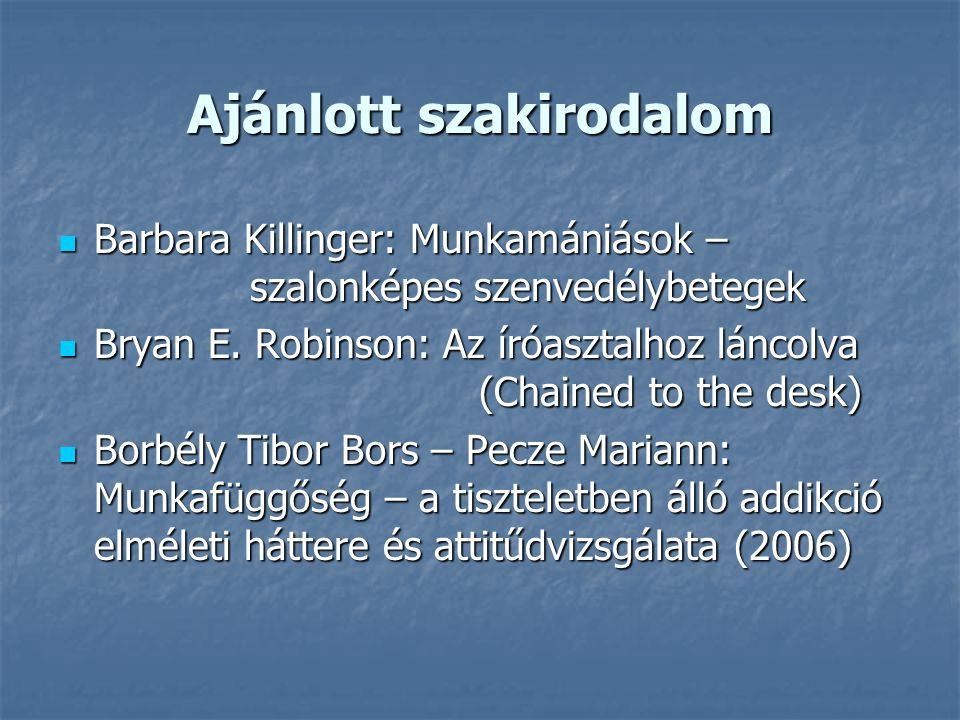 Ajánlott szakirodalom Barbara Killinger: Munkamániások – szalonképes szenvedélybetegek Barbara Killinger: Munkamániások – szalonképes szenvedélybetegek Bryan E.