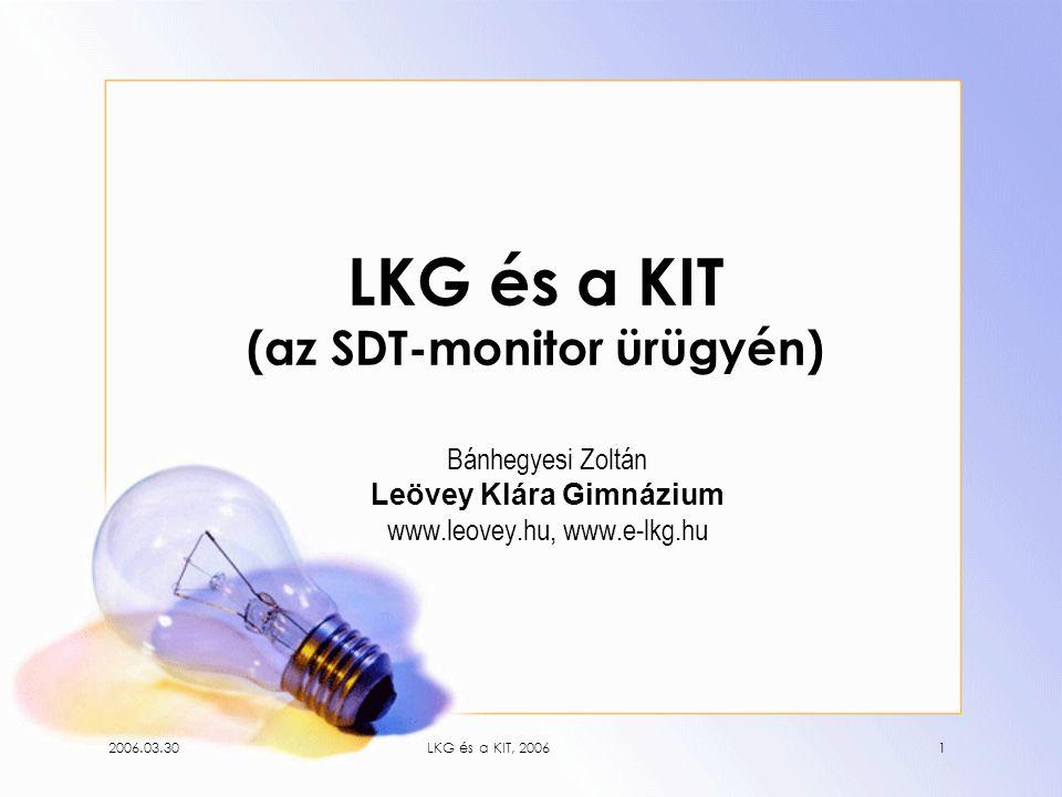 2006.03.30LKG és a KIT, 20061 LKG és a KIT (az SDT-monitor ürügyén) Bánhegyesi Zoltán Leövey Klára Gimnázium www.leovey.hu, www.e-lkg.hu