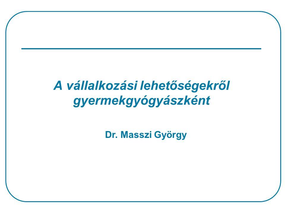 A vállalkozási lehetőségekről gyermekgyógyászként Dr. Masszi György