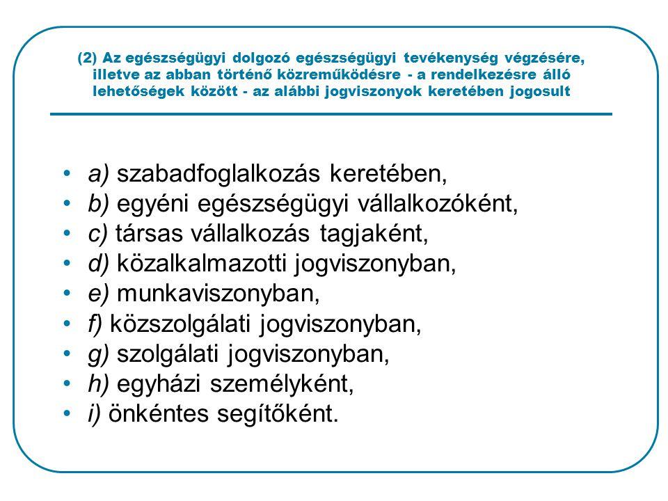 (2) Az egészségügyi dolgozó egészségügyi tevékenység végzésére, illetve az abban történő közreműködésre - a rendelkezésre álló lehetőségek között - az