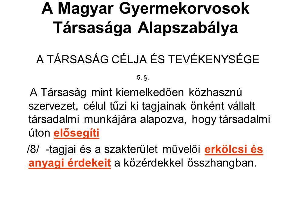 A Magyar Gyermekorvosok Társasága Alapszabálya A TÁRSASÁG CÉLJA ÉS TEVÉKENYSÉGE 5.