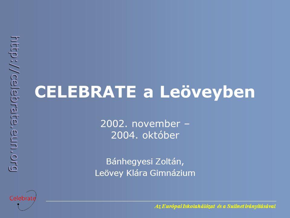 Az Európai Iskolahálózat és a Sulinet irányításával http://celebrate.eun.org CELEBRATE a Leöveyben 2002.