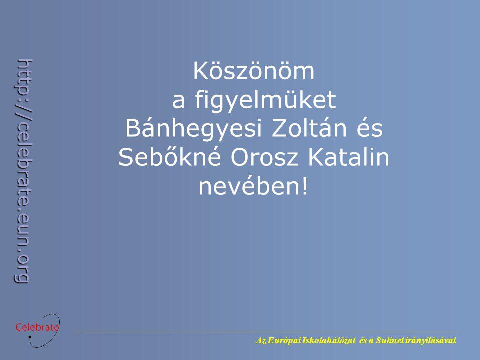 Az Európai Iskolahálózat és a Sulinet irányításával http://celebrate.eun.org Köszönöm a figyelmüket Bánhegyesi Zoltán és Sebőkné Orosz Katalin nevében!