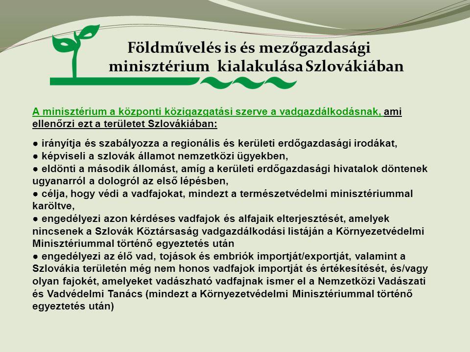 Földművelés is és mezőgazdasági minisztérium kialakulása Szlovákiában A minisztérium a központi közigazgatási szerve a vadgazdálkodásnak, ami ellenőrz