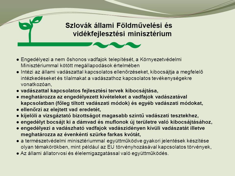 Szlovák állami Földművelési és vidékfejlesztési minisztérium ● Engedélyezi a nem őshonos vadfajok telepítését, a Környezetvédelmi Minisztériummal kötö