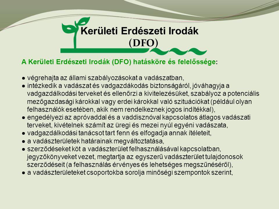 Kerületi Erdészeti Irodák (DFO) A Kerületi Erdészeti Irodák (DFO) hatásköre és felelőssége : ● végrehajta az állami szabályozásokat a vadászatban, ● i
