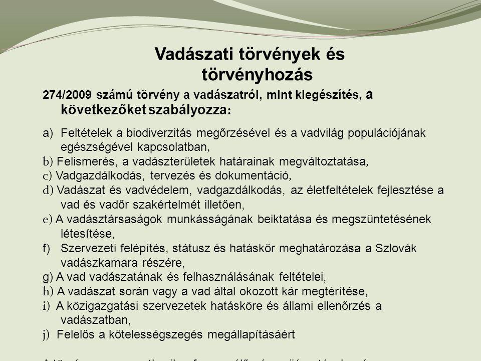 Vadászati törvények és törvényhozás 274/2009 számú törvény a vadászatról, mint kiegészítés, a következőket szabályozza : a)Feltételek a biodiverzitás