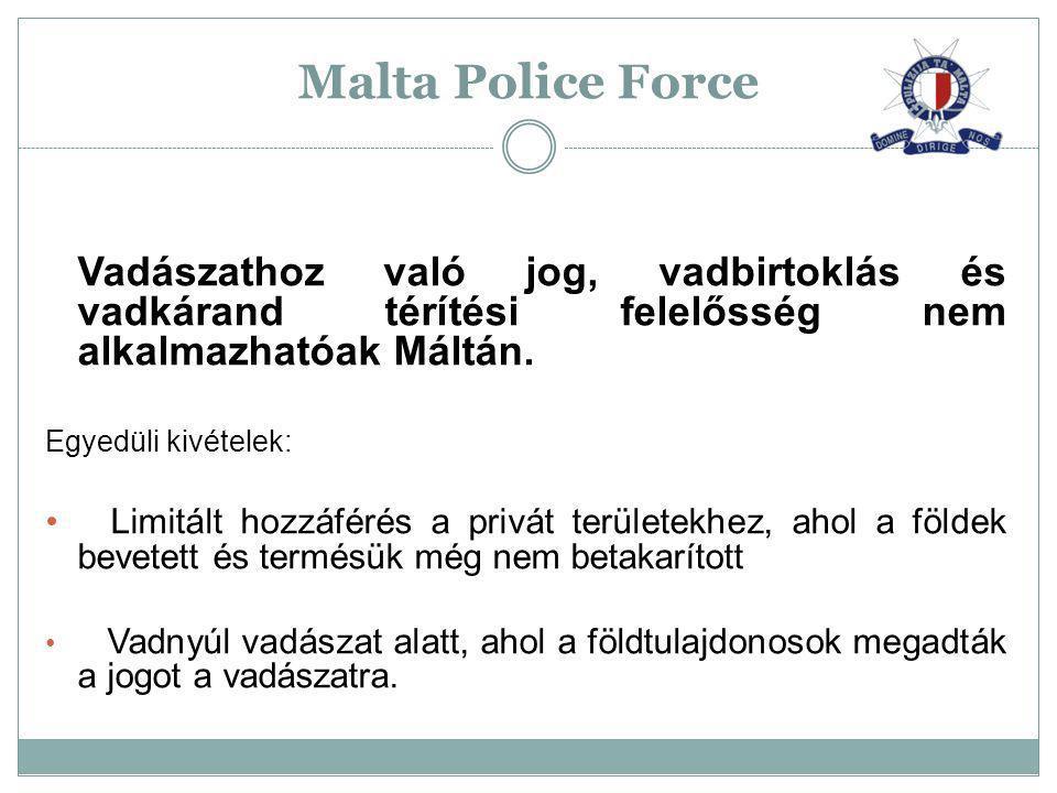 Vadászathoz való jog, vadbirtoklás és vadkárand térítési felelősség nem alkalmazhatóak Máltán. Egyedüli kivételek: Limitált hozzáférés a privát terüle