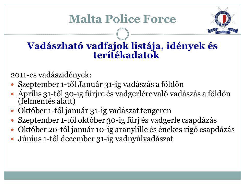 Malta Police Force Vadászható vadfajok listája, idények és terítékadatok 2011-es vadászidények: Szeptember 1-től Január 31-ig vadászás a földön Áprili