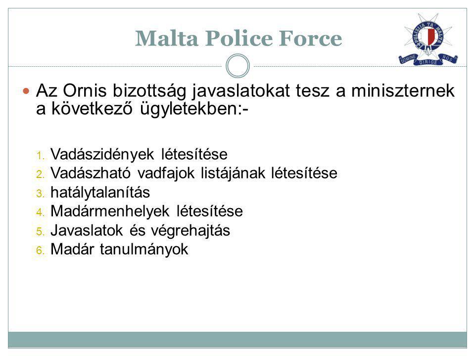 A máltai természetvédelmi és szakértő tervezési igazgatóság (MEPA) szolgáltatja az engedélyt a vadászathoz és a csapdázáshoz A rendőrség, vám, máltai fegyveres erők és a MEPA tartatják be az aktuális szabályokat Malta Police Force