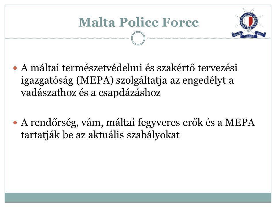 A máltai természetvédelmi és szakértő tervezési igazgatóság (MEPA) szolgáltatja az engedélyt a vadászathoz és a csapdázáshoz A rendőrség, vám, máltai