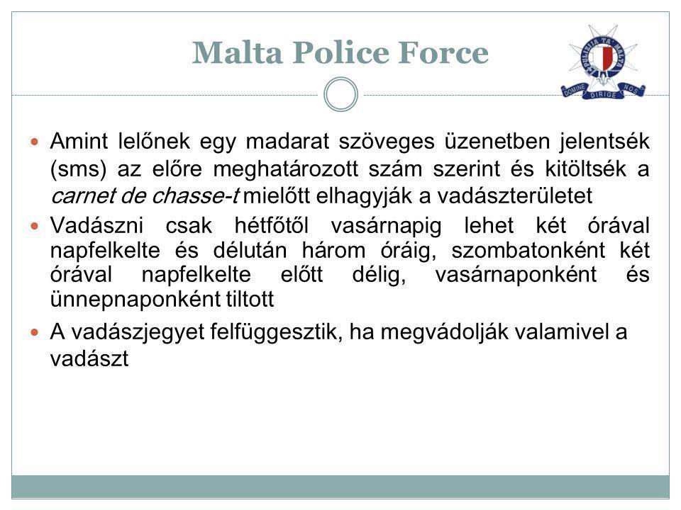 Malta Police Force Abban az esetben ha a teríték limit (vadgerle és fürj esetében) nem érte el az idény végére a maximumot, akkor annak eléréséig a licenszeket meghosszabbítják.